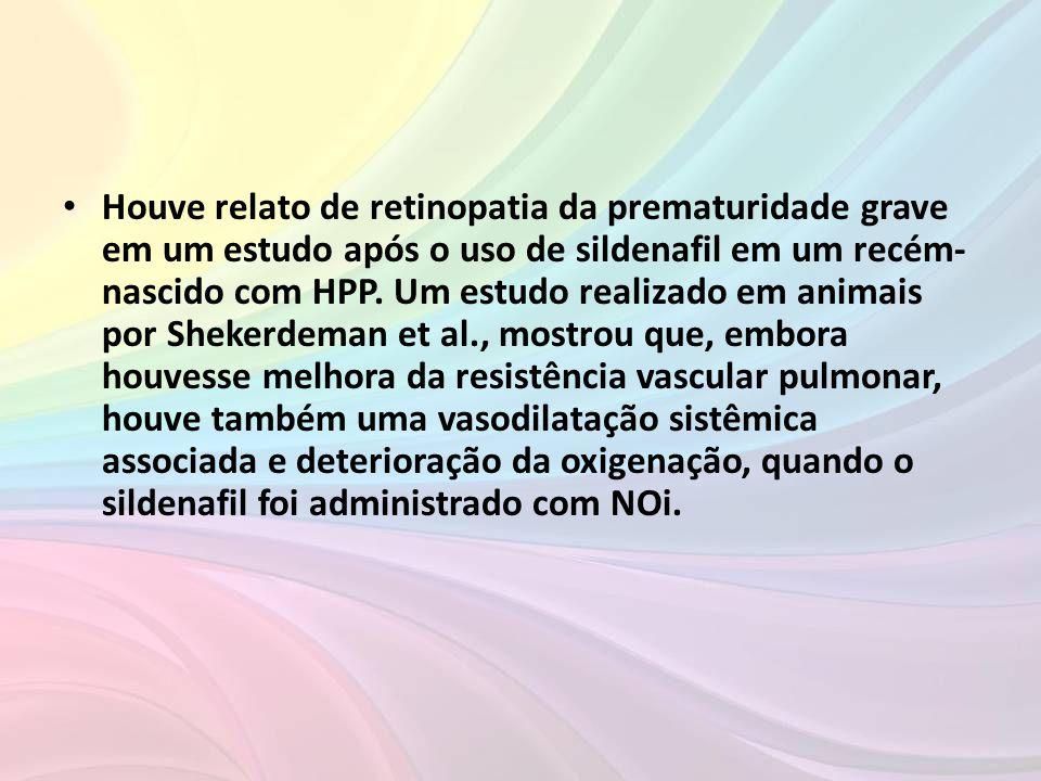 • Houve relato de retinopatia da prematuridade grave em um estudo após o uso de sildenafil em um recém- nascido com HPP. Um estudo realizado em animai