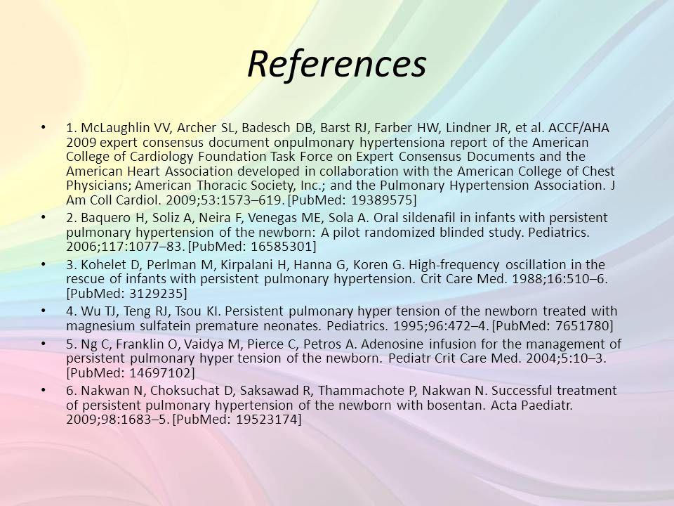 References • 1. McLaughlin VV, Archer SL, Badesch DB, Barst RJ, Farber HW, Lindner JR, et al. ACCF/AHA 2009 expert consensus document onpulmonary hype