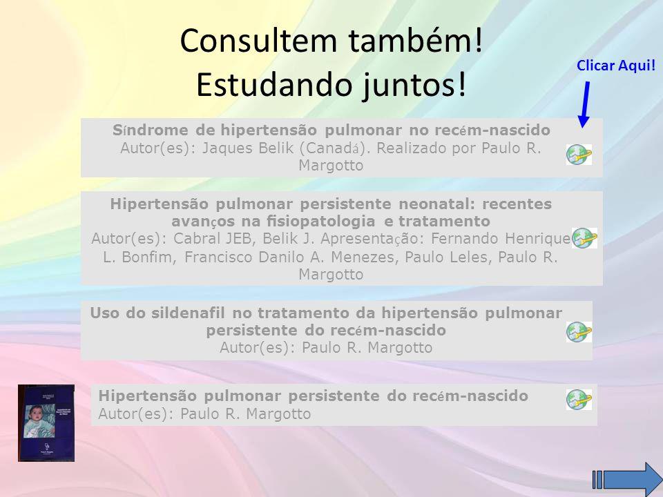 Consultem também! Estudando juntos! S í ndrome de hipertensão pulmonar no rec é m-nascido Autor(es): Jaques Belik (Canad á ). Realizado por Paulo R. M