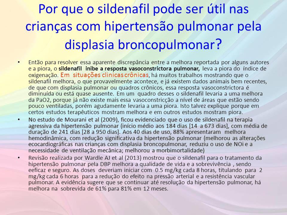 Por que o sildenafil pode ser útil nas crianças com hipertensão pulmonar pela displasia broncopulmonar ? • Então para resolver essa aparente discrepân