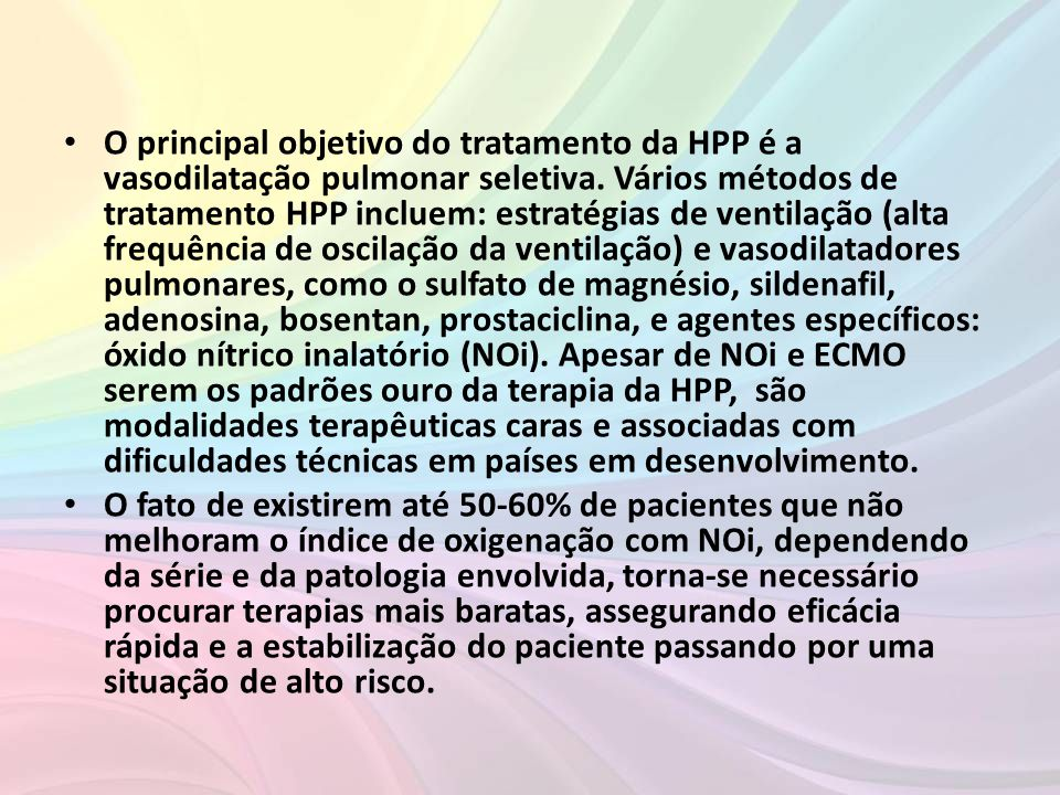 • O principal objetivo do tratamento da HPP é a vasodilatação pulmonar seletiva. Vários métodos de tratamento HPP incluem: estratégias de ventilação (