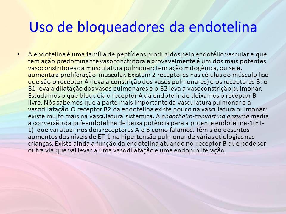 Uso de bloqueadores da endotelina • A endotelina é uma família de peptídeos produzidos pelo endotélio vascular e que tem ação predominante vasoconstri