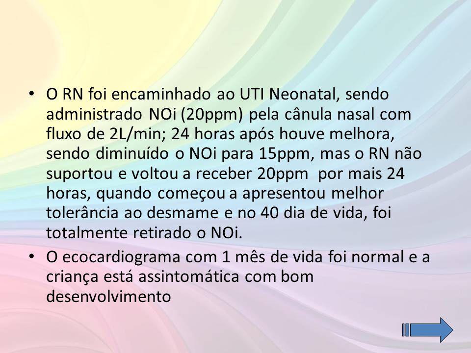 • O RN foi encaminhado ao UTI Neonatal, sendo administrado NOi (20ppm) pela cânula nasal com fluxo de 2L/min; 24 horas após houve melhora, sendo dimin