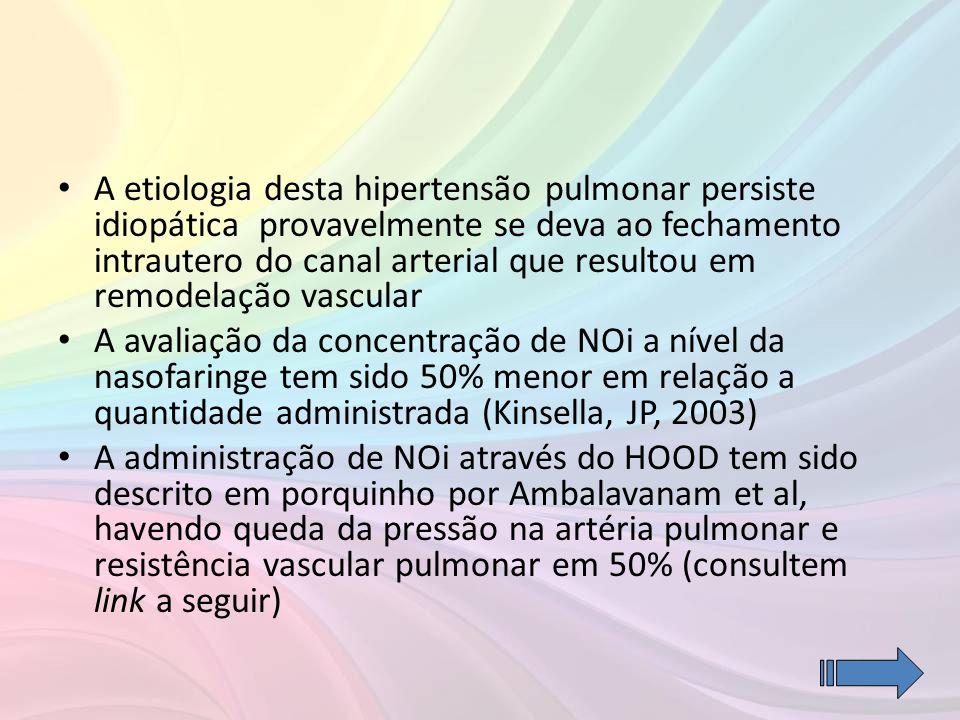 • A etiologia desta hipertensão pulmonar persiste idiopática provavelmente se deva ao fechamento intrautero do canal arterial que resultou em remodela