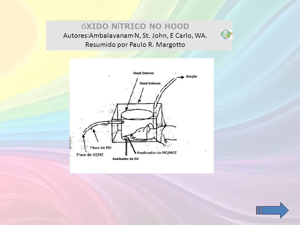 Ó XIDO N Í TRICO NO HOOD Autores:Ambalavanam N, St. John, E Carlo, WA. Resumido por Paulo R. Margotto