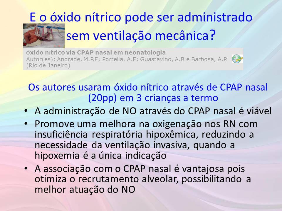 Os autores usaram óxido nítrico através de CPAP nasal (20pp) em 3 crianças a termo • A administração de NO através do CPAP nasal é viável • Promove um