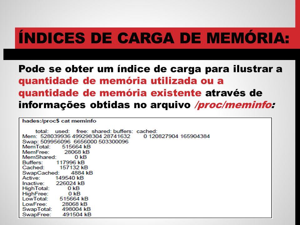 ÍNDICES DE CARGA DE MEMÓRIA: Pode se obter um índice de carga para ilustrar a quantidade de memória utilizada ou a quantidade de memória existente através de informações obtidas no arquivo /proc/meminfo:
