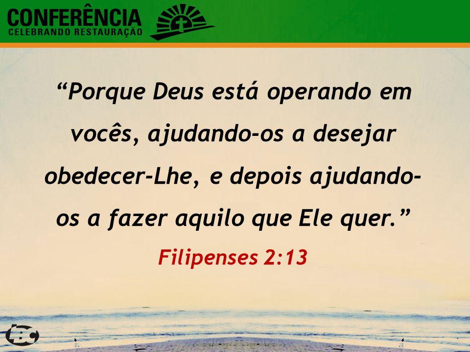 """""""Porque Deus está operando em vocês, ajudando-os a desejar obedecer-Lhe, e depois ajudando- os a fazer aquilo que Ele quer."""" Filipenses 2:13"""
