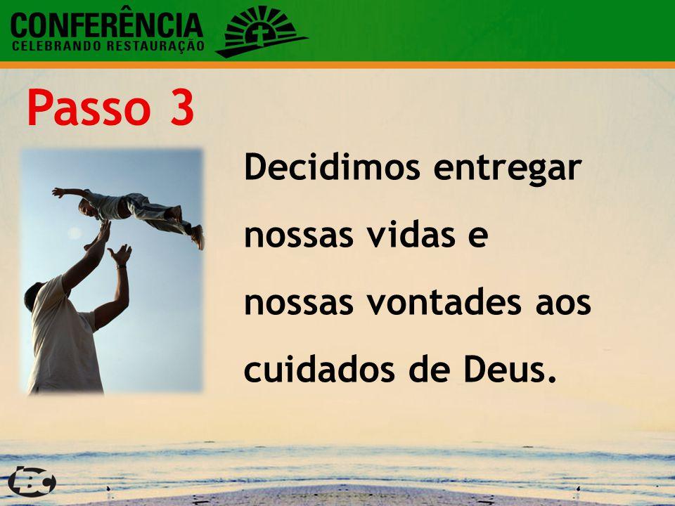 Decidimos entregar nossas vidas e nossas vontades aos cuidados de Deus. Passo 3