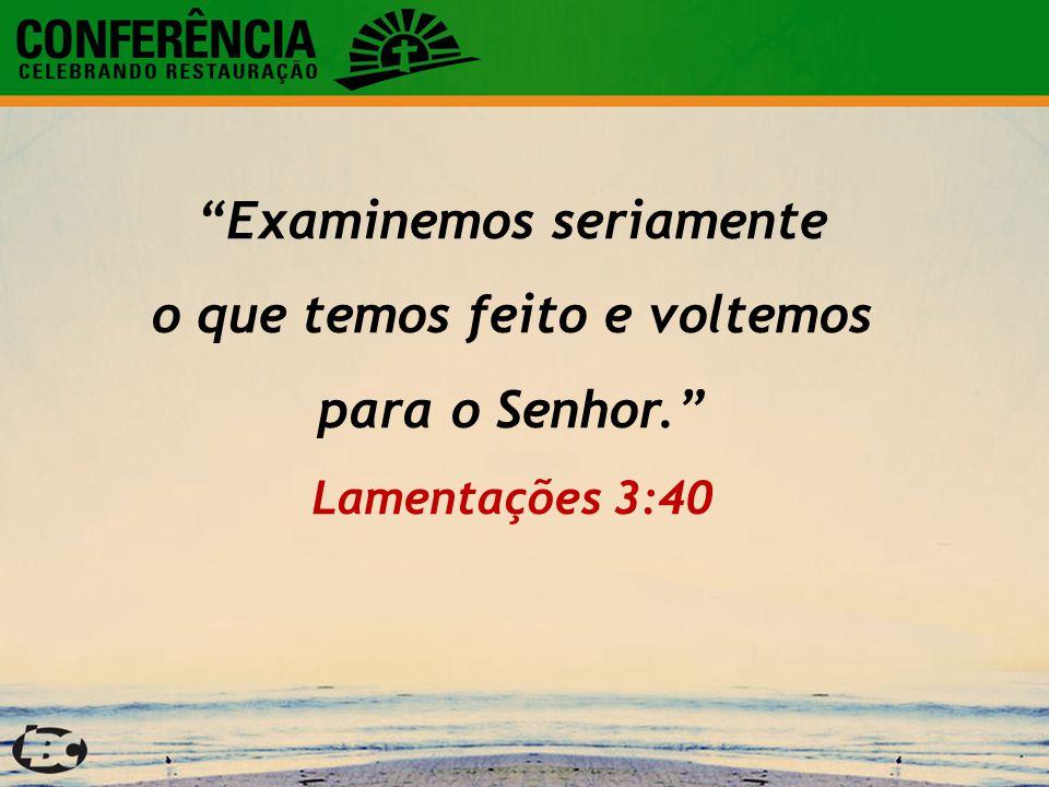 """""""Examinemos seriamente o que temos feito e voltemos para o Senhor."""" Lamentações 3:40"""
