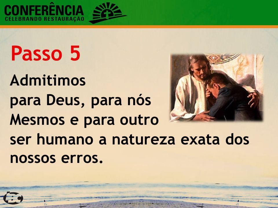 Admitimos para Deus, para nós Mesmos e para outro ser humano a natureza exata dos nossos erros. Passo 5