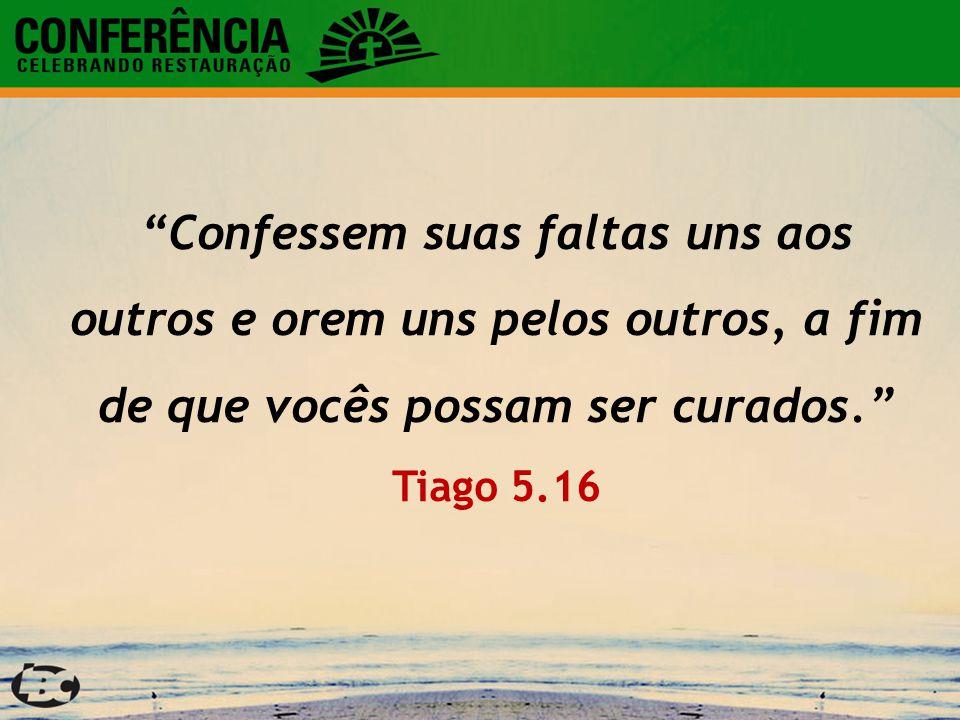 """""""Confessem suas faltas uns aos outros e orem uns pelos outros, a fim de que vocês possam ser curados."""" Tiago 5.16"""