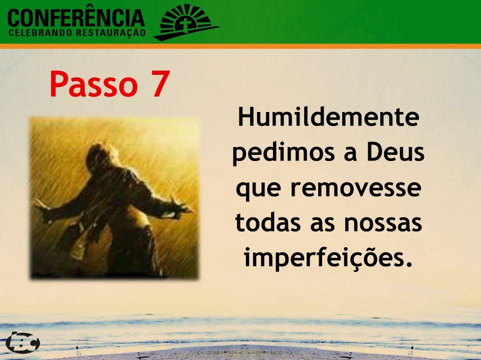 Humildemente pedimos a Deus que removesse todas as nossas imperfeições. Passo 7