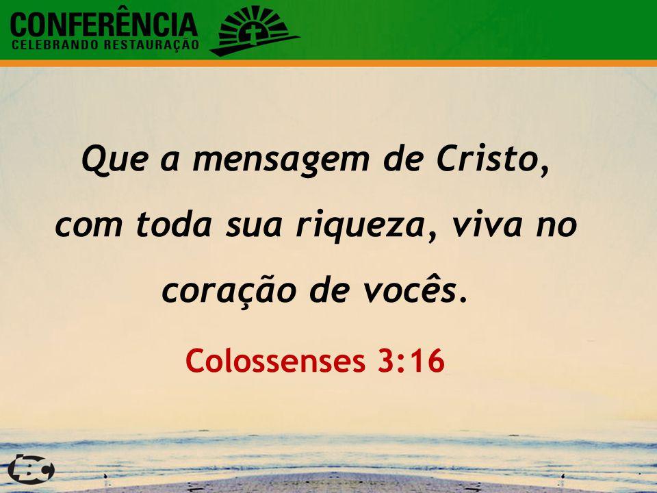 Que a mensagem de Cristo, com toda sua riqueza, viva no coração de vocês. Colossenses 3:16