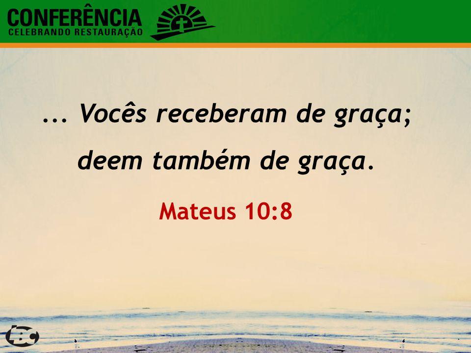 ... Vocês receberam de graça; deem também de graça. Mateus 10:8
