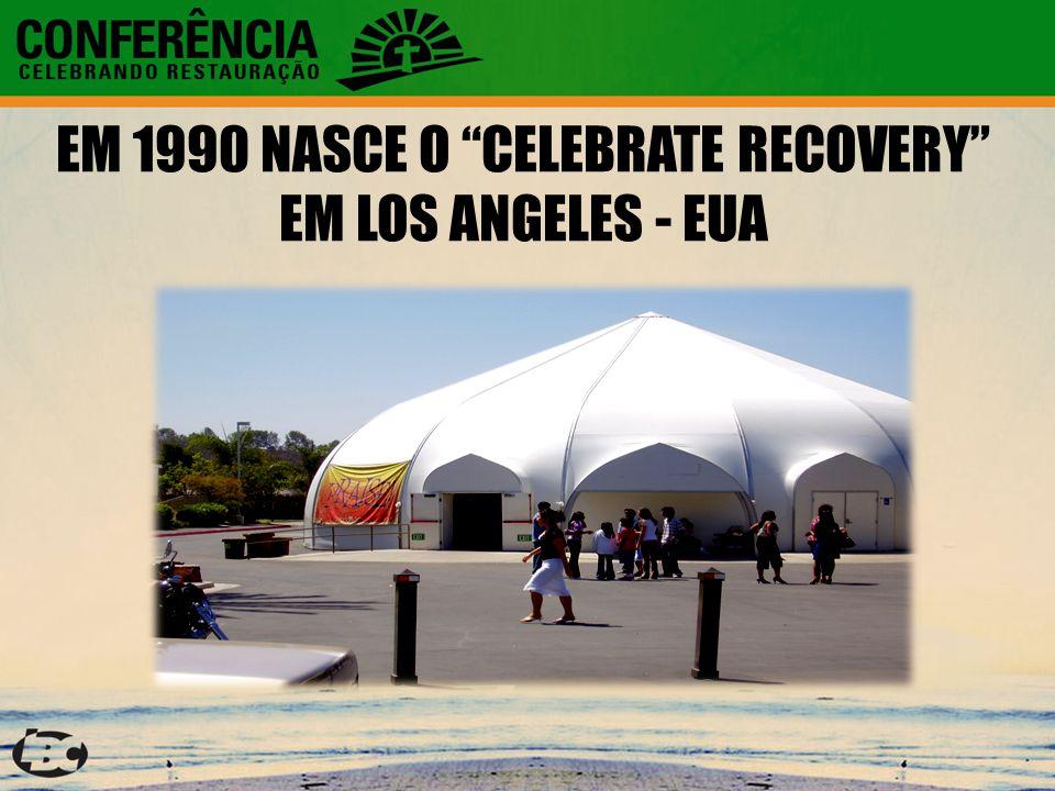 """EM 1990 NASCE O """"CELEBRATE RECOVERY"""" EM LOS ANGELES - EUA"""