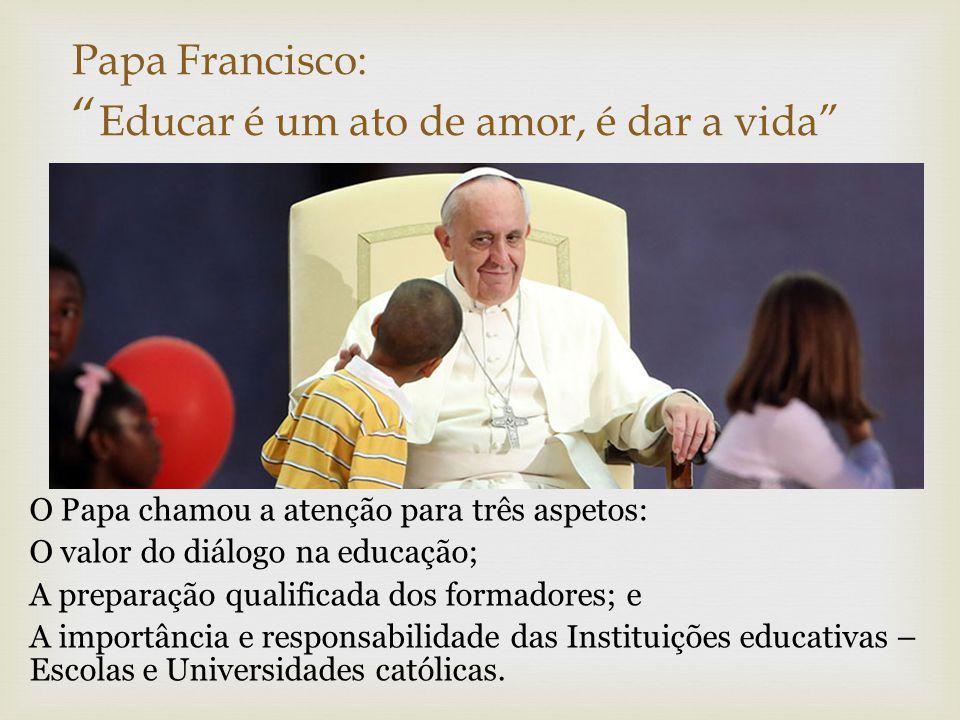  O Papa chamou a atenção para três aspetos: O valor do diálogo na educação; A preparação qualificada dos formadores; e A importância e responsabilida