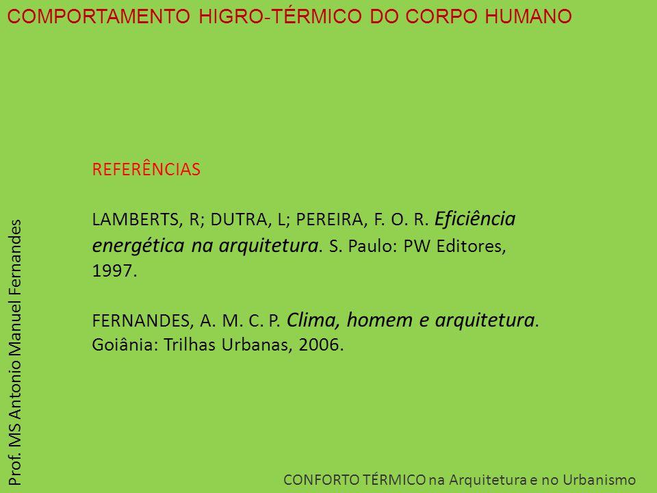 COMPORTAMENTO HIGRO-TÉRMICO DO CORPO HUMANO CONFORTO TÉRMICO na Arquitetura e no Urbanismo Prof. MS Antonio Manuel Fernandes REFERÊNCIAS LAMBERTS, R;
