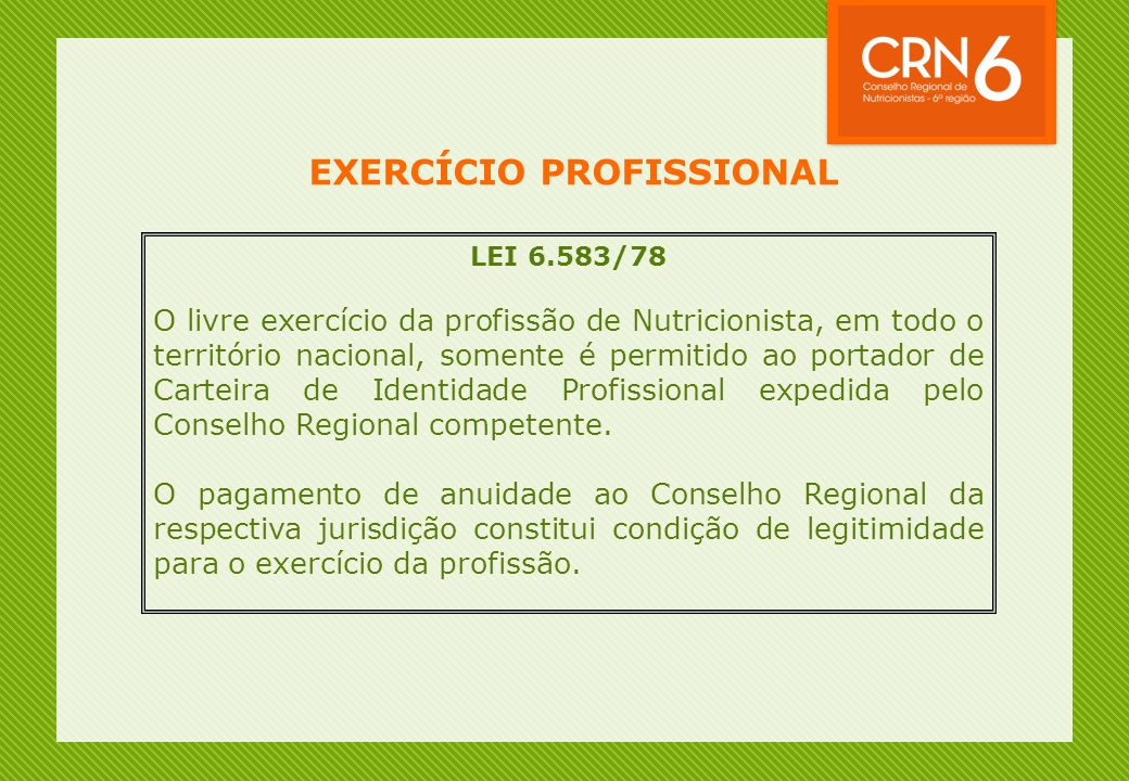 EXERCÍCIO PROFISSIONAL LEI 6.583/78 O livre exercício da profissão de Nutricionista, em todo o território nacional, somente é permitido ao portador de
