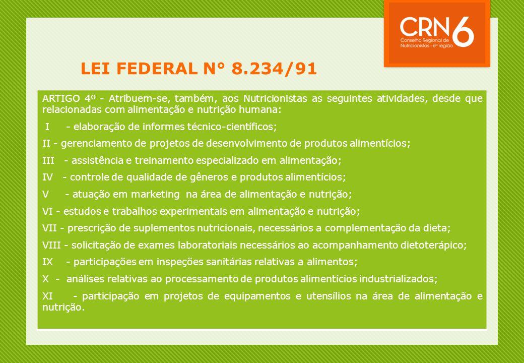 LEI FEDERAL N° 8.234/91 ARTIGO 4º - Atribuem-se, também, aos Nutricionistas as seguintes atividades, desde que relacionadas com alimentação e nutrição
