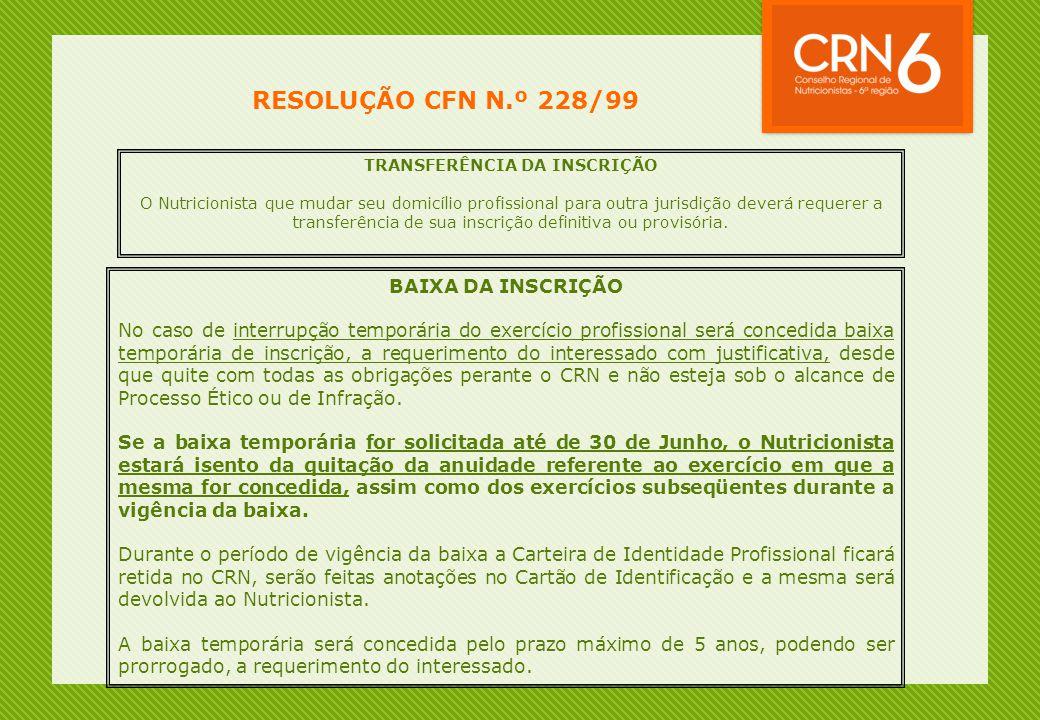 RESOLUÇÃO CFN N.º 228/99 TRANSFERÊNCIA DA INSCRIÇÃO O Nutricionista que mudar seu domicílio profissional para outra jurisdição deverá requerer a trans