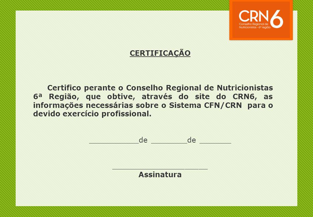CERTIFICAÇÃO Certifico perante o Conselho Regional de Nutricionistas 6ª Região, que obtive, através do site do CRN6, as informações necessárias sobre