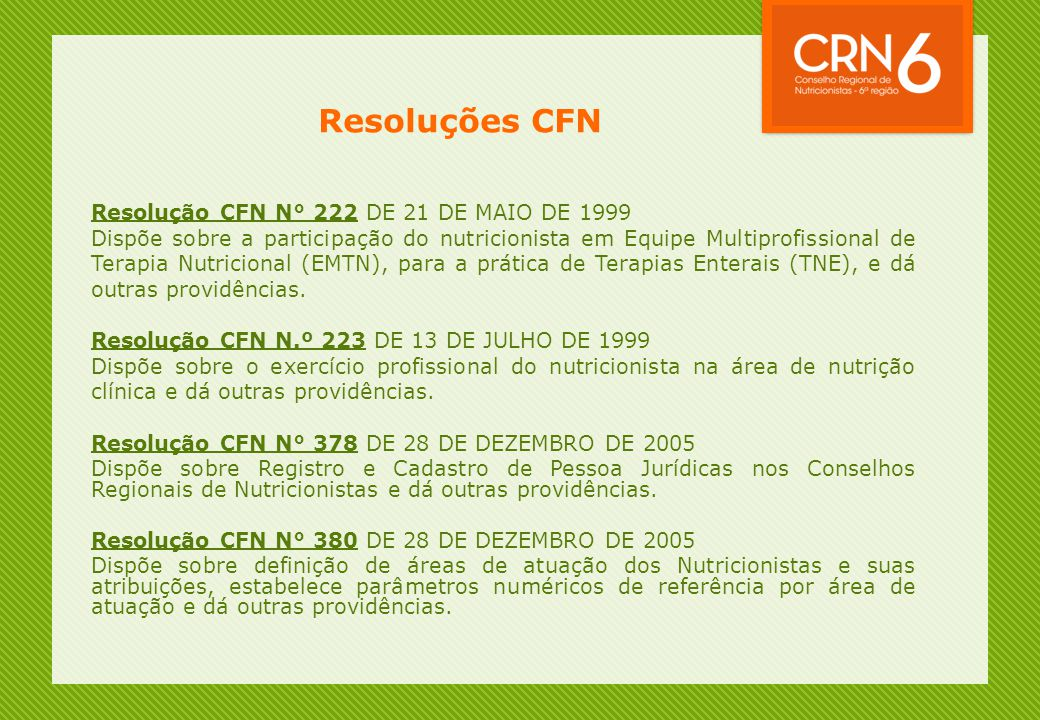 Resoluções CFN Resolução CFN N° 222 DE 21 DE MAIO DE 1999 Dispõe sobre a participação do nutricionista em Equipe Multiprofissional de Terapia Nutricio