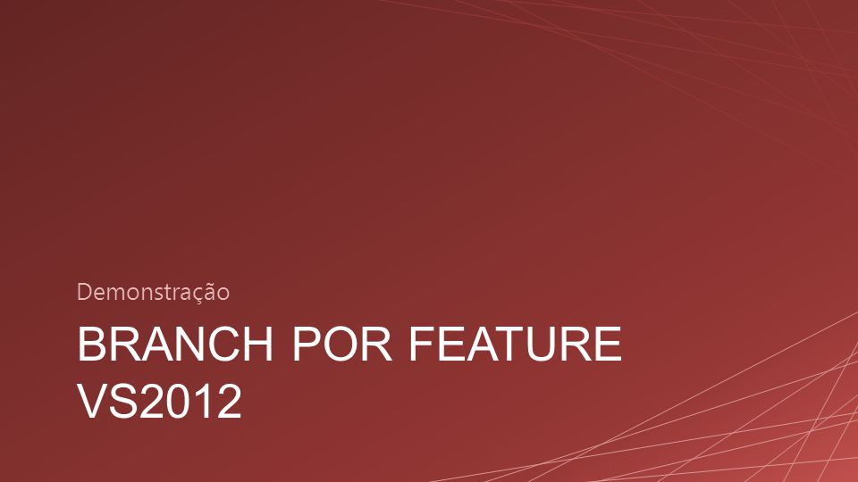 BRANCH POR FEATURE VS2012 Demonstração