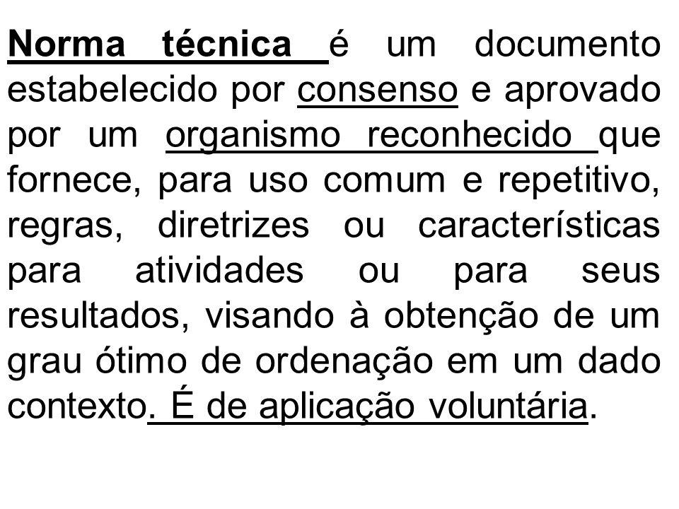 Norma técnica é um documento estabelecido por consenso e aprovado por um organismo reconhecido que fornece, para uso comum e repetitivo, regras, diret