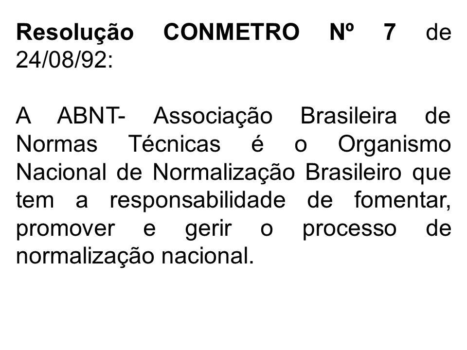 Resolução CONMETRO Nº 7 de 24/08/92: A ABNT- Associação Brasileira de Normas Técnicas é o Organismo Nacional de Normalização Brasileiro que tem a resp