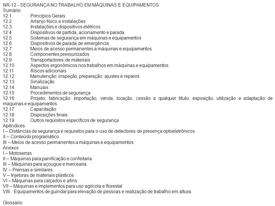 NR-12 - SEGURANÇA NO TRABALHO EM MÁQUINAS E EQUIPAMENTOS Sumário 12.1 Princípios Gerais 12.2 Arranjo físico e instalações 12.3 Instalações e dispositi