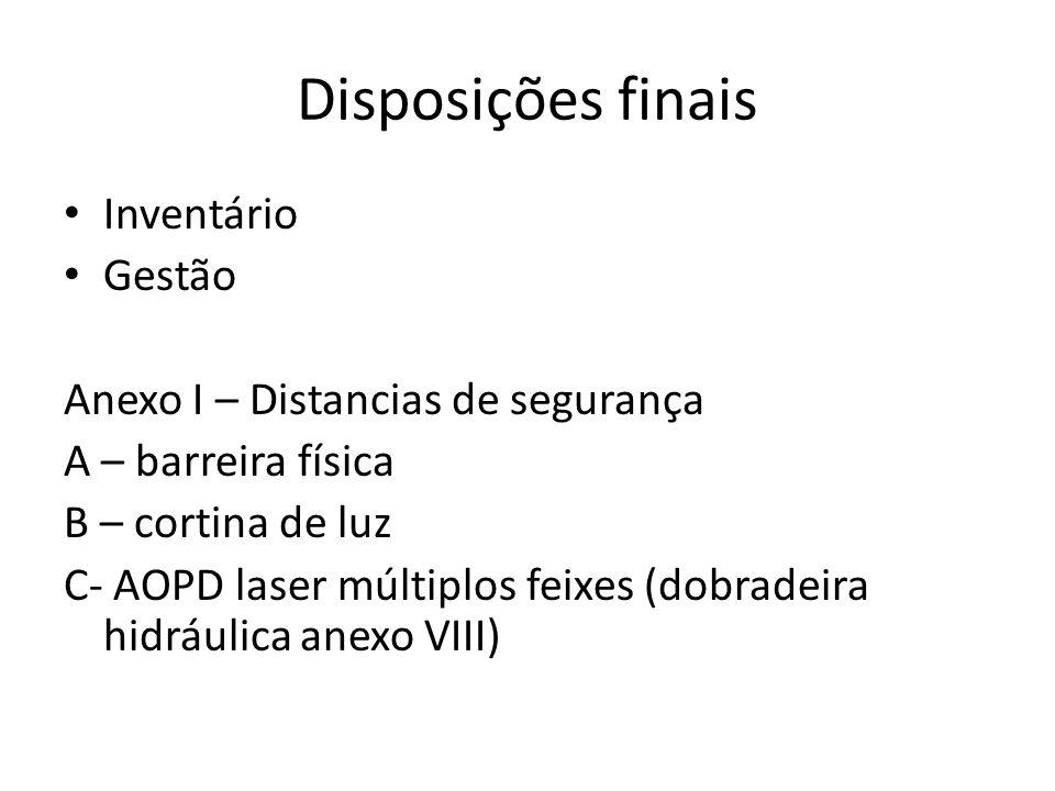 Disposições finais • Inventário • Gestão Anexo I – Distancias de segurança A – barreira física B – cortina de luz C- AOPD laser múltiplos feixes (dobr