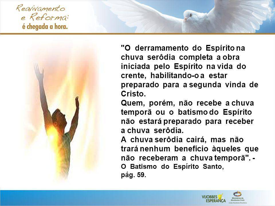 O derramamento do Espírito na chuva serôdia completa a obra iniciada pelo Espírito na vida do crente, habilitando-o a estar preparado para a segunda vinda de Cristo.