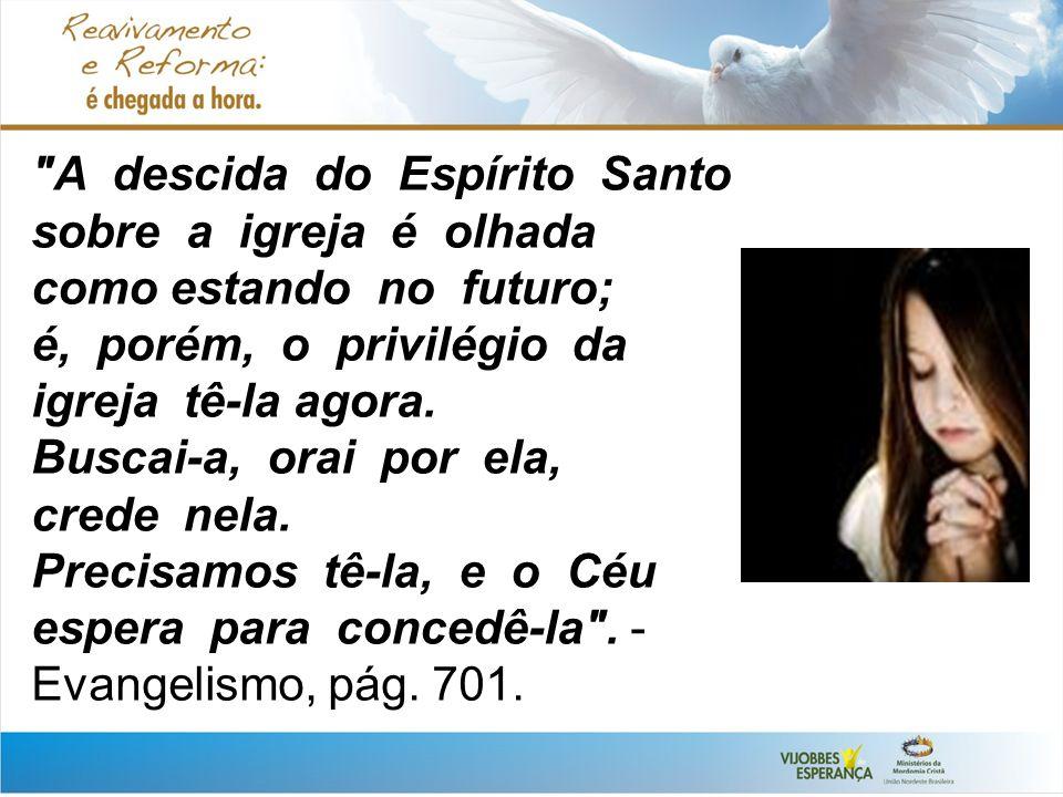 A descida do Espírito Santo sobre a igreja é olhada como estando no futuro; é, porém, o privilégio da igreja tê-la agora.