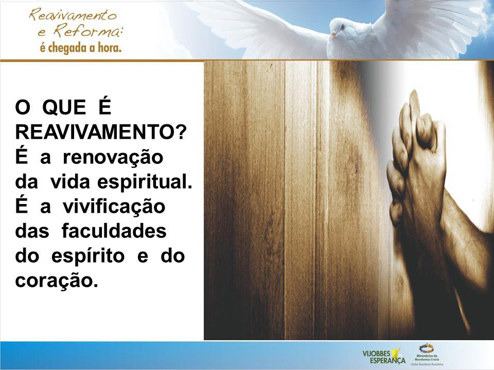 O QUE É REAVIVAMENTO.É a renovação da vida espiritual.