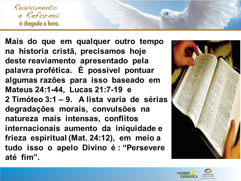 Mais do que em qualquer outro tempo na historia cristã, precisamos hoje deste reaviamento apresentado pela palavra profética.