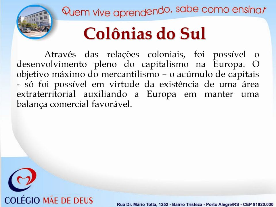 Através das relações coloniais, foi possível o desenvolvimento pleno do capitalismo na Europa.