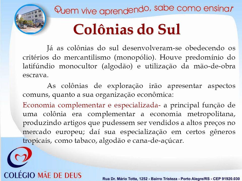 Já as colônias do sul desenvolveram-se obedecendo os critérios do mercantilismo (monopólio).