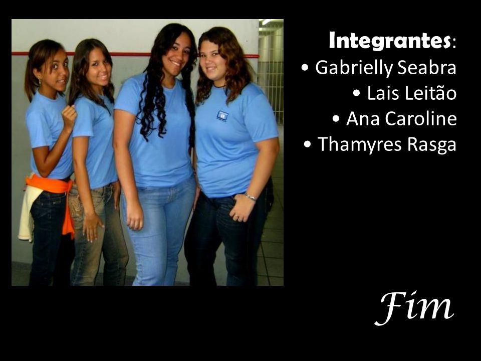Integrantes : • Gabrielly Seabra • Lais Leitão • Ana Caroline • Thamyres Rasga Fim