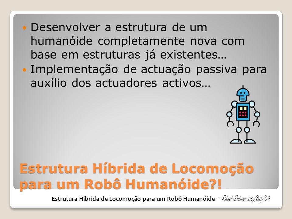 Estrutura Híbrida de Locomoção para um Robô Humanóide?!  Desenvolver a estrutura de um humanóide completamente nova com base em estruturas já existen