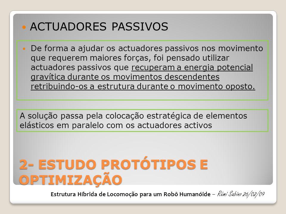 2- ESTUDO PROTÓTIPOS E OPTIMIZAÇÃO  De forma a ajudar os actuadores passivos nos movimento que requerem maiores forças, foi pensado utilizar actuador