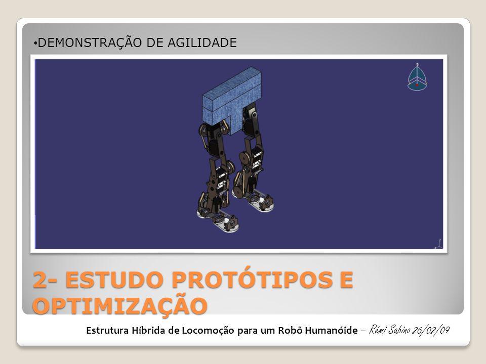 2- ESTUDO PROTÓTIPOS E OPTIMIZAÇÃO Estrutura Híbrida de Locomoção para um Robô Humanóide – Rémi Sabino 26/02/09 • DEMONSTRAÇÃO DE AGILIDADE