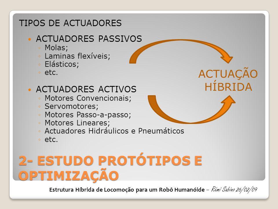 ACTUADORES PASSIVOS ◦Molas; ◦Laminas flexíveis; ◦Elásticos; ◦etc.  ACTUADORES ACTIVOS ◦Motores Convencionais; ◦Servomotores; ◦Motores Passo-a-passo