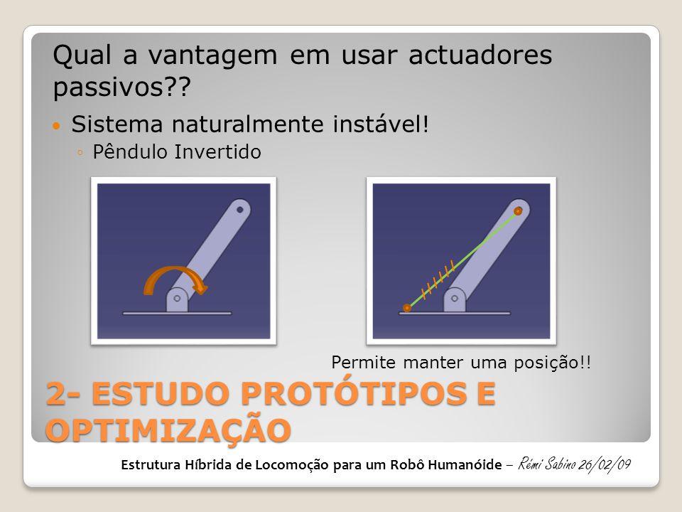 2- ESTUDO PROTÓTIPOS E OPTIMIZAÇÃO  Sistema naturalmente instável! ◦Pêndulo Invertido Estrutura Híbrida de Locomoção para um Robô Humanóide – Rémi Sa