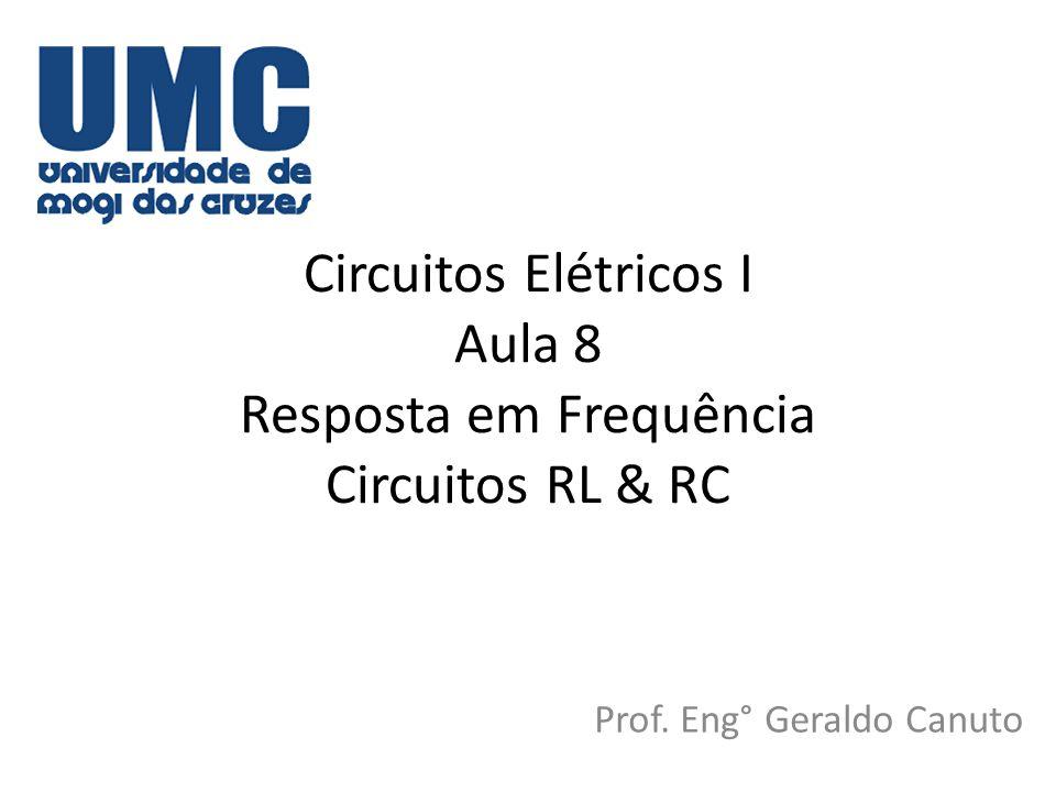 Resposta em freqüência • Estudamos a resposta de tensão e corrente de um circuito de corrente alternada com freqüência fixa.