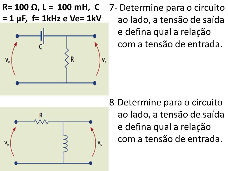 7- Determine para o circuito ao lado, a tensão de saída e defina qual a relação com a tensão de entrada.