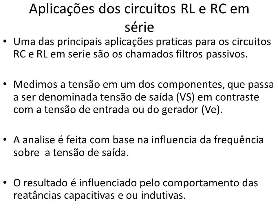 Aplicações dos circuitos RL e RC em série • Uma das principais aplicações praticas para os circuitos RC e RL em serie são os chamados filtros passivos.