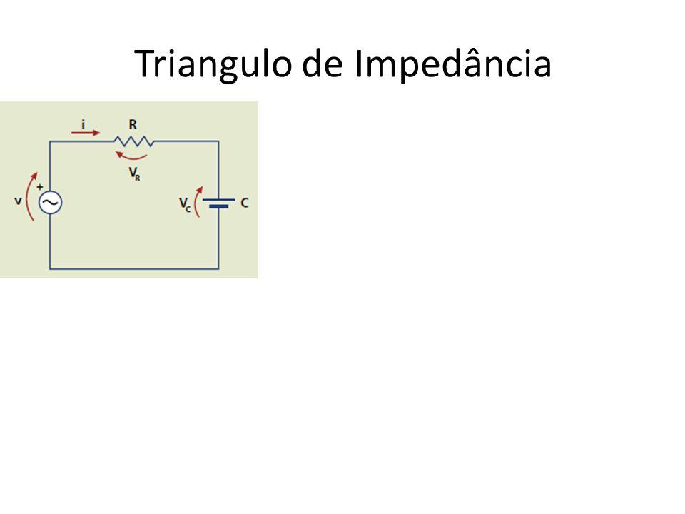 Triangulo de Impedância Zt = R -j XC R -j XC Zt Φ Zt = I Zt I ∟-Φ I Zt I = √ (R 2 + XC 2 ) Φ = arc tan (XC / Rt)