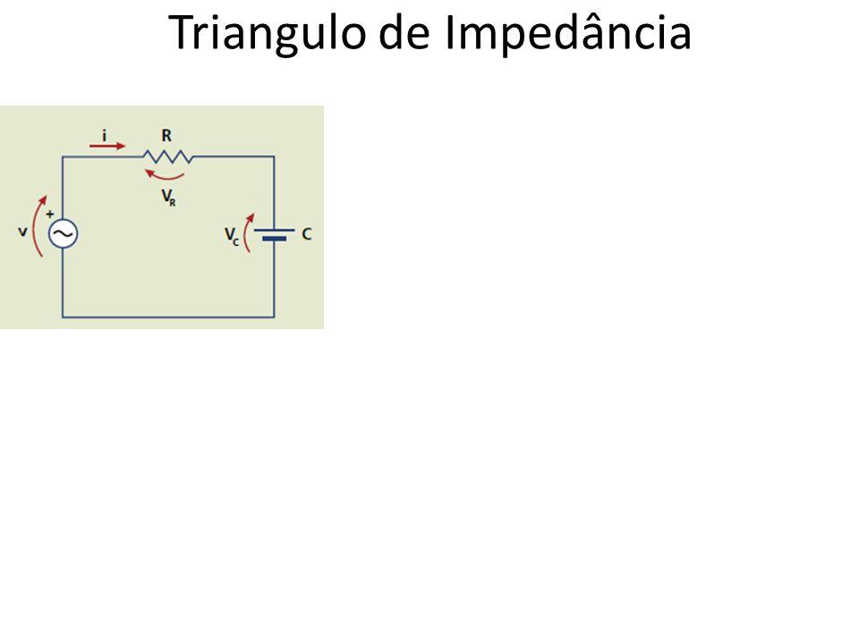 Triangulo de Impedância Zt = R +j XC Zt = I Zt I ∟-Φ I Zt I = √ (R 2 + XC 2 ) I Zt I = √ (R 2 + (1/ω.C) 2 ) I Zt I = √ (R 2 + (1/2.π.f.L) 2 ) I Zt I = √ (R 2 + 1/(2 2.π 2.f 2.C 2 )) Φ = arc tan (XC / R) Φ = arc tan ((1/(2.π.f.L )/ R) R -j Xc Zt Φ