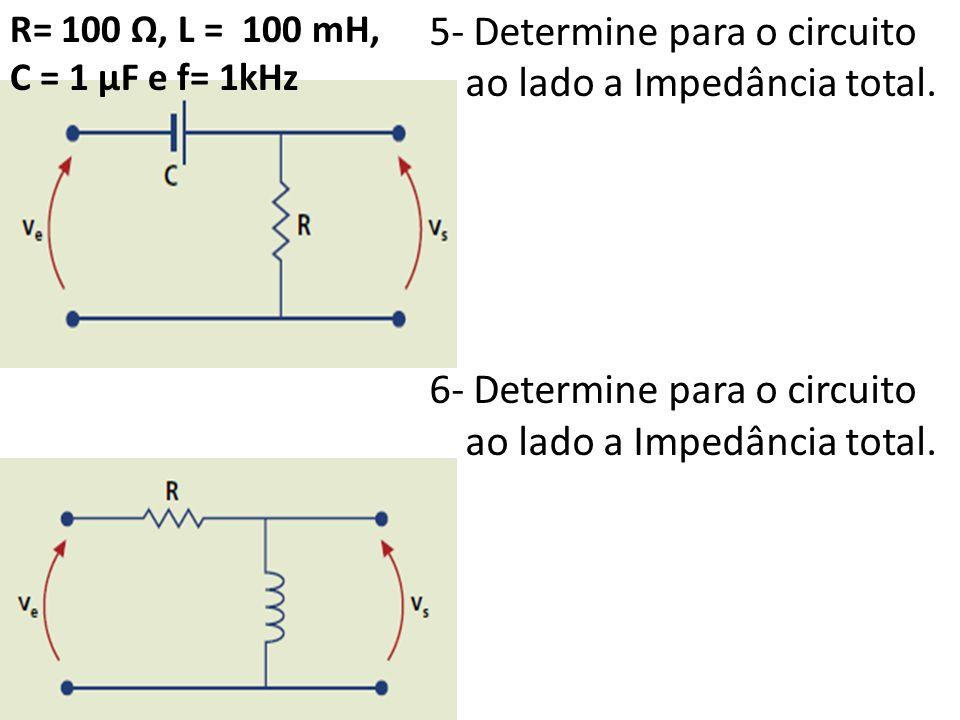 5- Determine para o circuito ao lado a Impedância total.